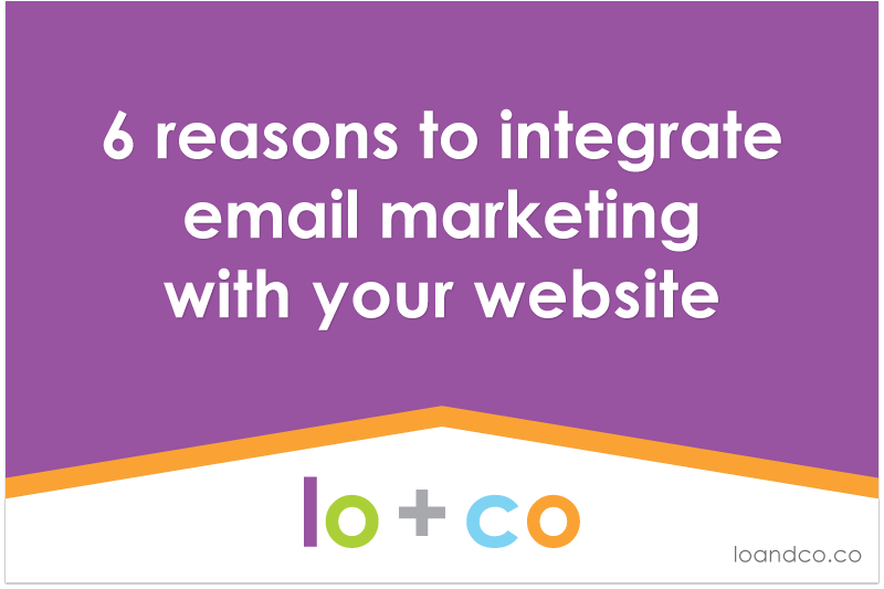 6 reasons to integrate email marketing with your website