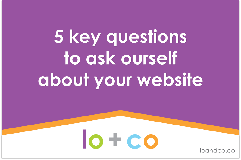 5 Key Questions to Ask Yourself About Your Website